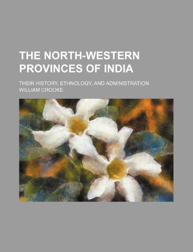 The North-Western Provinces of India; Their History, Ethnology, and Administration