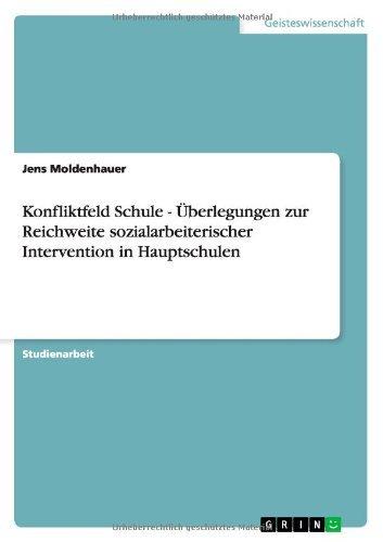 Konfliktfeld Schule - ??berlegungen zur Reichweite sozialarbeiterischer Intervention in Hauptschulen by Jens Moldenhauer (2007-07-04)