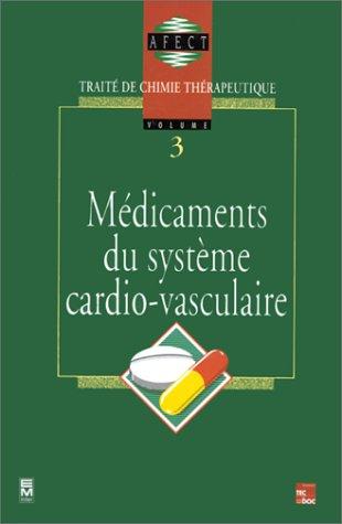 Traité de chimie thérapeutique Tome 3 : Médicaments du système cardio-vasculaire