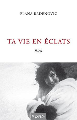 Ta vie en éclats (RECIT) par Plana Radenovic