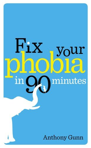 Fix Your Phobia in 90 Minutes by Anthony Gunn (2-Jun-2011) Paperback