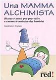 Scarica Libro Una mamma alchimista Ricette e menu per prevenire e curare le malattie dei bambini (PDF,EPUB,MOBI) Online Italiano Gratis