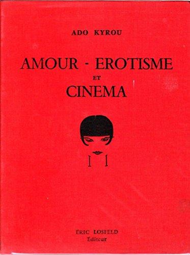 Amour, érotisme et cinéma par Kyrou Ado