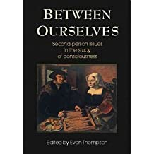 [(Between Ourselves: Second Person Issues in the Study of Consciousness)] [ Edited by Evan Thompson ] [September, 2001]