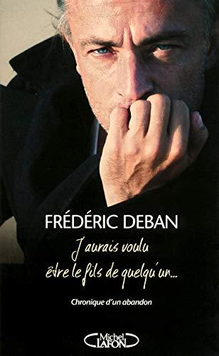 J'aurais voulu être le fils de quelqu'un... Chronique d'un abandon par Frederic Deban