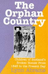 The Orphan Country: Children of Scotland's Broken Homes, 1845 to the Present