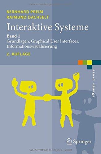 Interaktive Systeme: Band 1: Grundlagen, Graphical User Interfaces, Informationsvisualisierung (eXamen.press) -