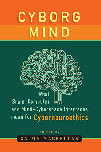 Cyborg Mind: What Brain-Computer and Mind-Cyberspace Interfaces Mean for Cyberneuroethics (Studies in Social Analysis Book 7) (English Edition)