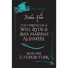 A TUDOR TURK (The Chronicles of Will Ryde and Awa Maryam Al-Jameel)