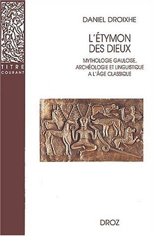 L'etymon des dieux mythologie gauloise archéologie et linguistique a l'age classique