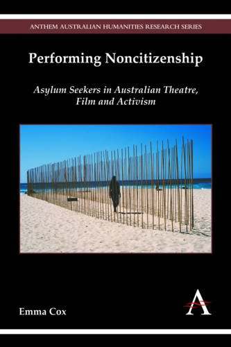 performing-noncitizenship-asylum-seekers-in-australian-theatre-film-and-activism-anthem-australian-h