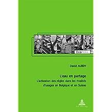 L'Eau En Partage: L'Activation Des Regles Dans Les Rivalites D'Usages En Belgique Et En Suisse (Ecopolis)