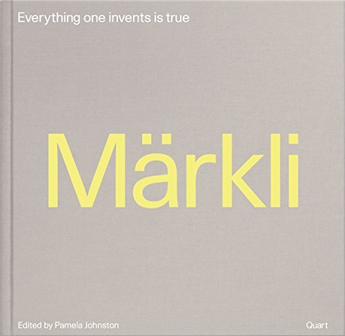 Peter Markli: Everything One Invents is True por Pamela Johnston