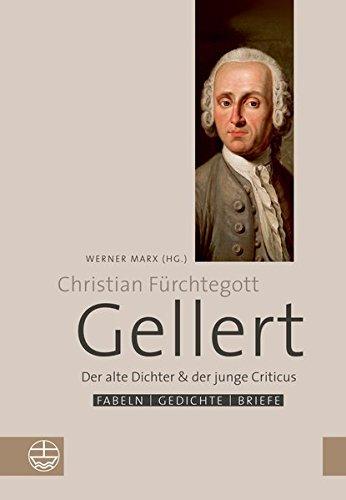 Der alte Dichter und der junge Criticus: Fabeln, Gedichte und Briefe von Christian Fürchtegott Gellert. Zu seinem 300. Geburtstag