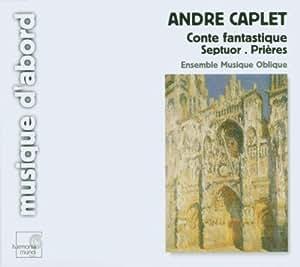 Caplet : Conte fantastique - Septuor - Prières