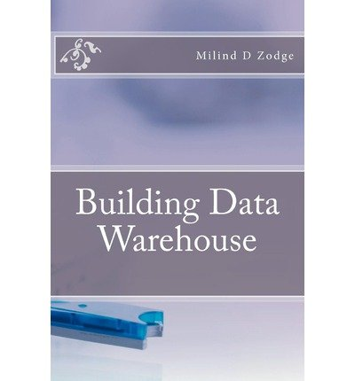 [(Building Data Warehouse )] [Author: Milind D Zodge] [Jan-2011]