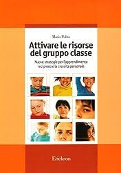 Attivare le risorse del gruppo classe. Nuove strategie per l'apprendimento reciproco e la crescita personale