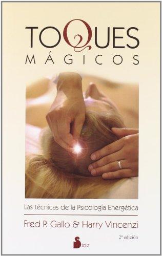 TOQUES MAGICOS: LAS TECNICAS DE LA PSICOLOGIA ENERGETICA (2009) por FRED P. GALLO Y HARRY VINCENZI