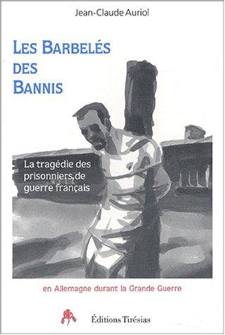 Les barbelés des bannis : La tragédie des prisonniers de guerre français en Allemagne pendant la Grande Guerre