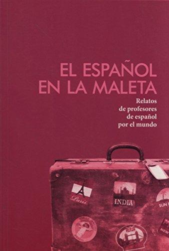 Español En La Maleta, El - Relatos De Profesores Por El Mundo