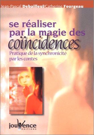 Se réaliser par la magie des coïncidences : Pratique de la synchronicité par les contes