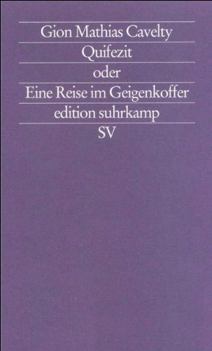 Quifezit, oder, Eine Reise im Geigenkoffer: Gion Mathias Cavelty (Edition Suhrkamp) (German Edition)