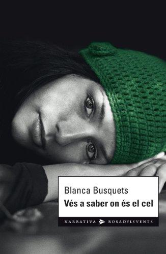 Vés a saber on és el cel (Catalan Edition) por Blanca Busquets