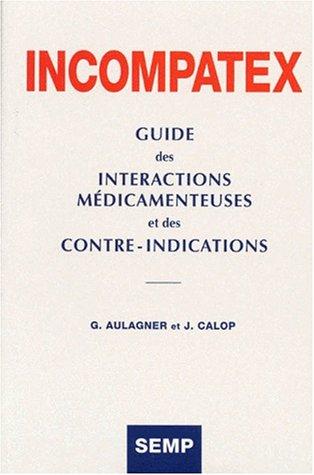 INCOMPATEX GUIDE DES INTERACTIONS MEDICAMENTEUSES ET DES CONTRE-INDICATIONS. Avec disquette, 10ème édition par Collectif