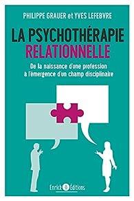 La psychothérapie relationnelle : De la naissance d'une profession à l'émergence d'un champ disciplinaire par  Collectif