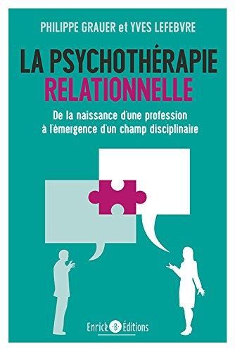 La psychothérapie relationnelle : De la naissance d'une profession à l'émergence d'un champ disciplinaire