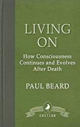 Living On: How Consciousness Continues and Evolves After Death