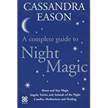 Complete Guide To Night Magic: The Positive Power of Darkness