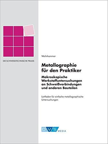 Schweißtechnische Praxis Metallographie für den Praktiker: Schweißtechnische Praxis Band 38 (Die Schweisstechnische Praxis)
