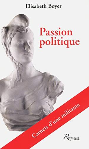 Passion politique. Carnets d'une militante