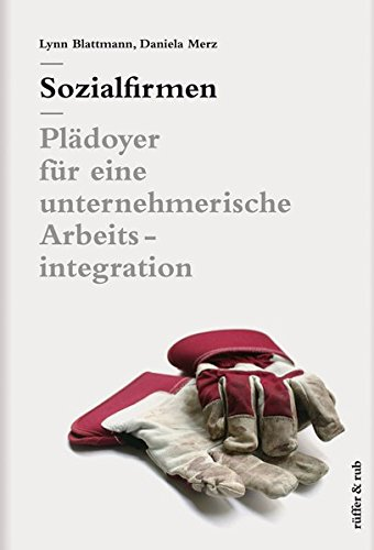 Buch: Sozialfirmen - Plädoyer für eine unternehmerische Arbeitsintegration von Lynn Blattmann, Daniela Merz