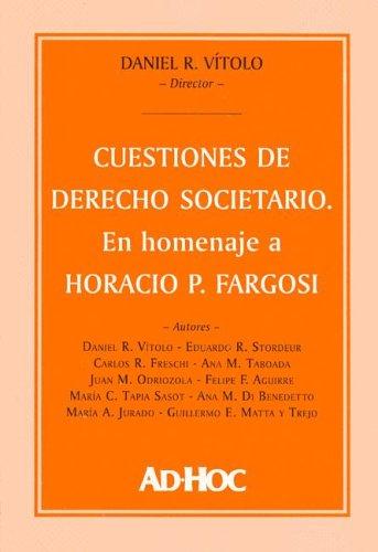 Cuestiones de Derecho Societario: En Homenaje a Horacio P. Fargosi por Daniel Roque Vitolo