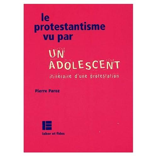 Le protestantisme vu par un adolescent : Itinéraire d'une protestation