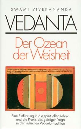Vedanta - Der Ozean der Weisheit: Eine Einführung in die spirituellen Lehren und die Grundlagen des geistigen Yoga in der indischen Vedanta-Tradition