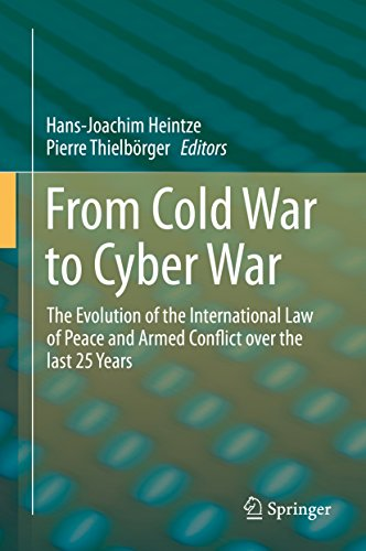 From Cold War to Cyber War: The Evolution of the International Law of Peace and Armed Conflict over the last 25 Years (English Edition)