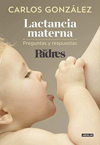 Lactancia materna: Preguntas y respuestas por Carlos González