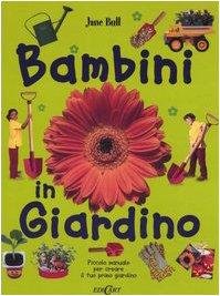 Bambini in giardino. Piccolo manuale per creare il tuo primo giardino. Ediz. illustrata por Jane Bull