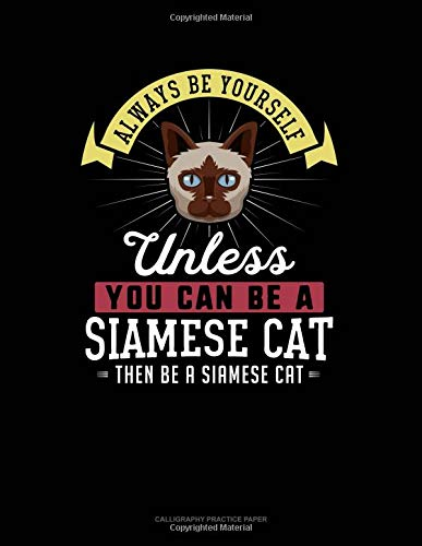 Always Be Yourself Unless You Can Be A Siamese Cat Then Be A Siamese Cat: 6  Columns Columnar Pad