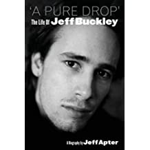 A Pure Drop: The Life of Jeff Buckley by Jeff Apter (2008-09-08)