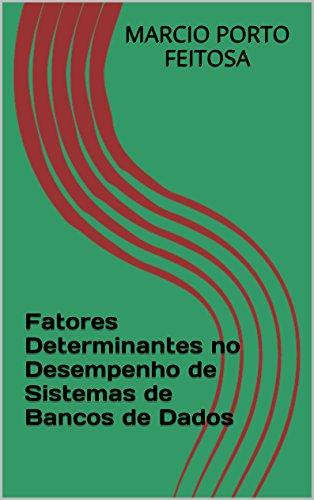 Fatores Determinantes no Desempenho de Sistemas de Bancos de Dados (Portuguese Edition)