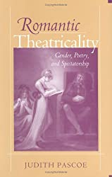 Romantic Theatricality: Gender, Poetry and Spectatorship