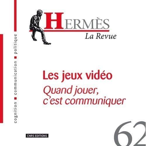 Hermès, N° 62 : Les jeux vidéo : Quand jouer, c'est communiquer de Jean-Paul Lafrance (26 avril 2012) Broché