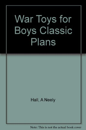 War Toys for Boys Classic Plans [Pamphlet] by Hall, A Neely
