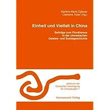 Einheit und Vielfalt in China: Beiträge zum Pluralismus in der chinesischen Geistes- und Sozialgeschichte (Jahrbuch der Deutschen Vereinigung für Chinastudien, Band 1)