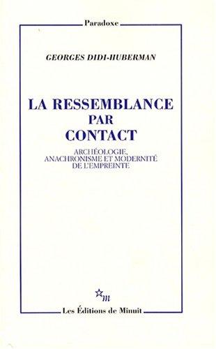 La ressemblance par contact : Archéologie, anachronisme et modernité de l'empreinte