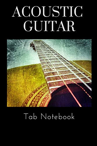 Acoustic Guitar Notebook: Blank 6 Line Stave Tab and Chord Chart Journal with Beginners Reference Chord Chart (Chord Guitar Acoustic Chart)